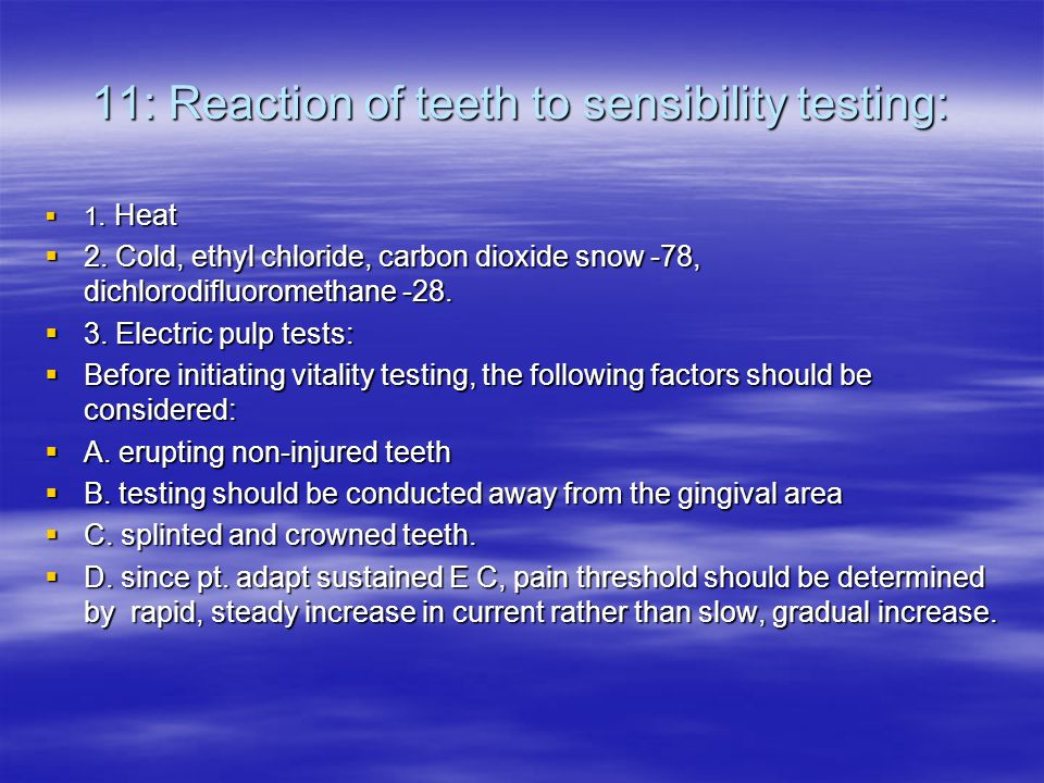 11: Reaction of teeth to sensibility testing:  1.