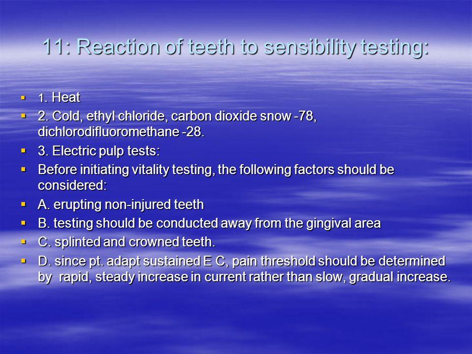 11: Reaction of teeth to sensibility testing:  1.