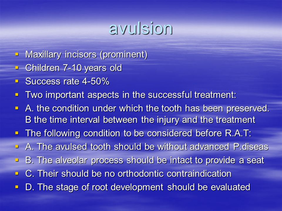 avulsion  Maxillary incisors (prominent)  Children 7-10 years old  Success rate 4-50%  Two important aspects in the successful treatment:  A.