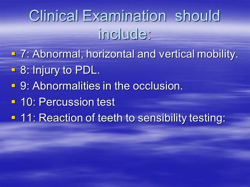 Clinical Examination should include:  7: Abnormal, horizontal and vertical mobility.