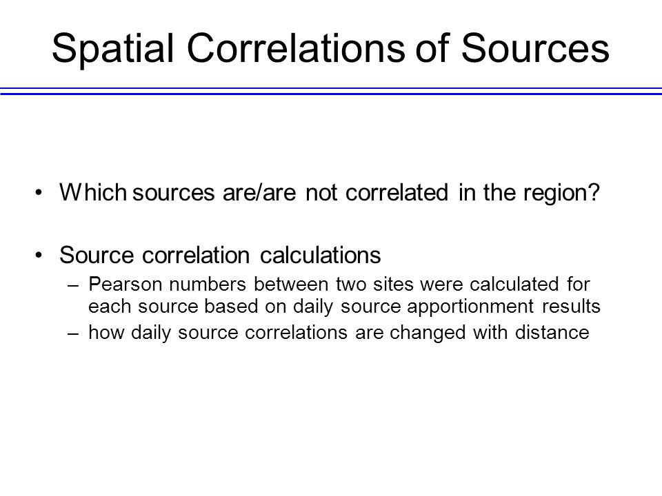 Spatial Correlations of Sources Which sources are/are not correlated in the region? Source correlation calculations –Pearson numbers between two sites