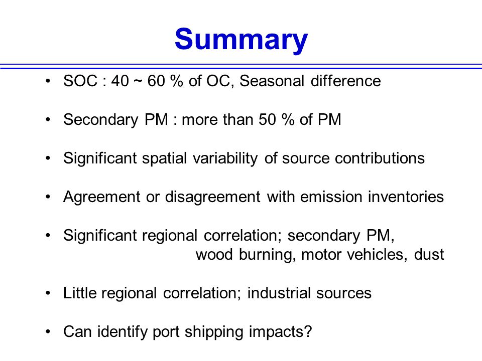Summary SOC : 40 ~ 60 % of OC, Seasonal difference Secondary PM : more than 50 % of PM Significant spatial variability of source contributions Agreeme