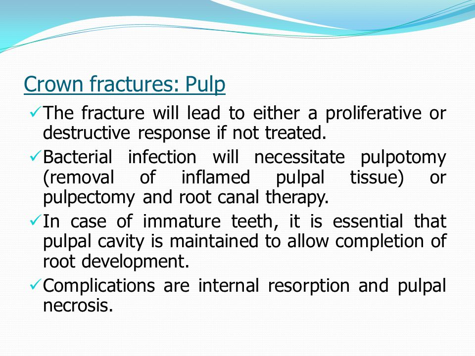 Crown fractures: Pulp The fracture will lead to either a proliferative or destructive response if not treated.