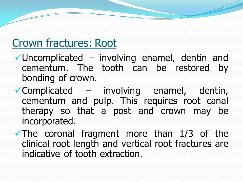 Crown fractures: Root Uncomplicated – involving enamel, dentin and cementum.