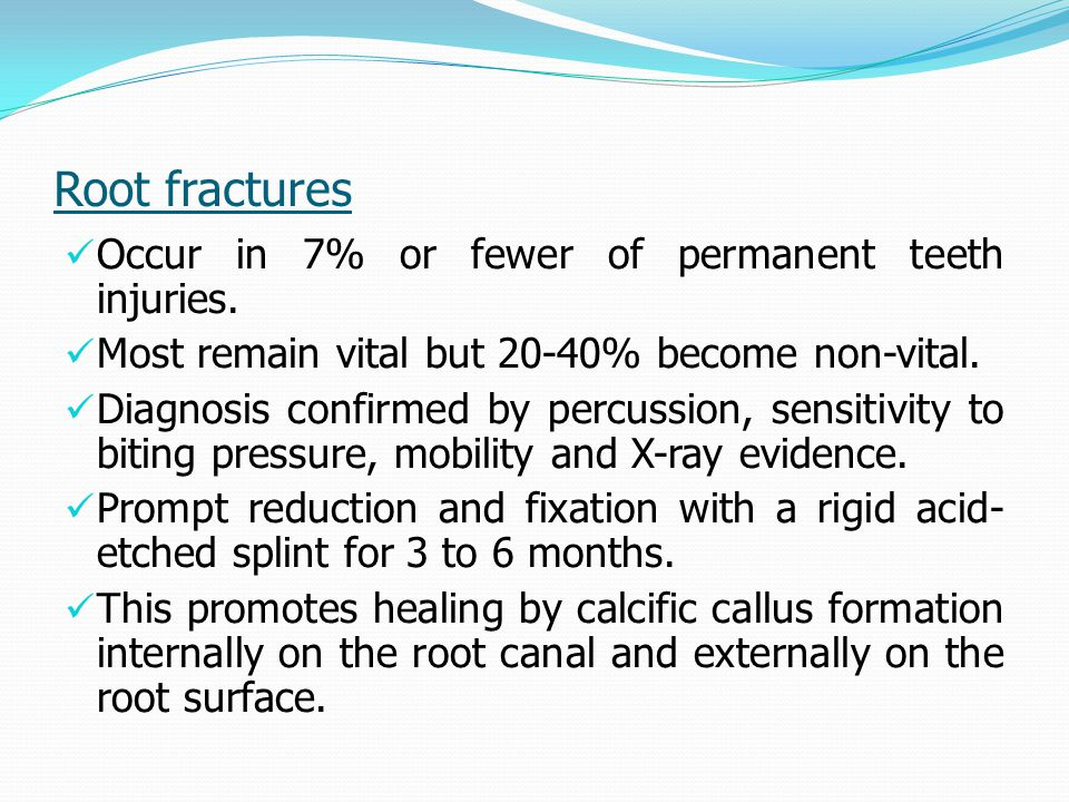 Root fractures Occur in 7% or fewer of permanent teeth injuries.