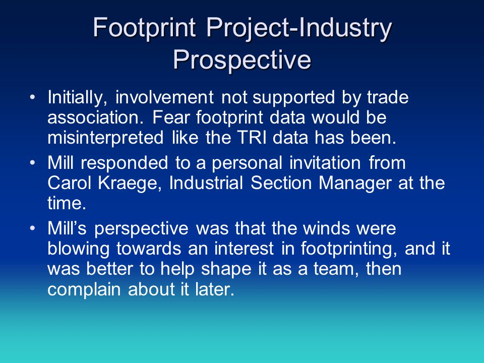 Footprint Project-Industry Prospective Initially, involvement not supported by trade association. Fear footprint data would be misinterpreted like the