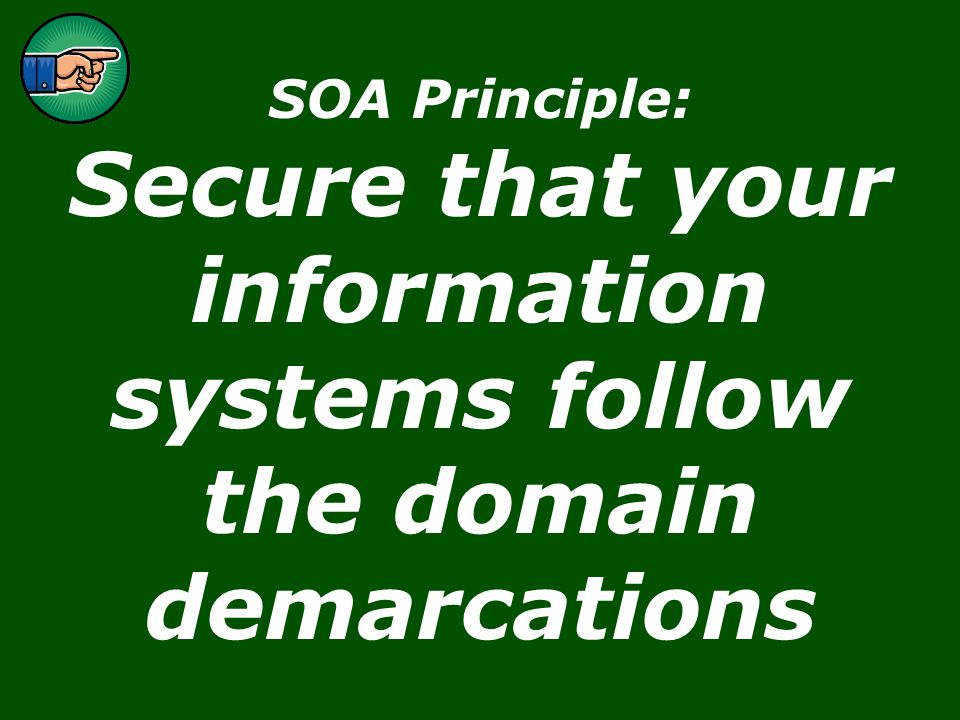 Page 24 IPPTF - SOA for profit in Pulp & Paper2007-10-10 SOA Principle: Secure that your information systems follow the domain demarcations