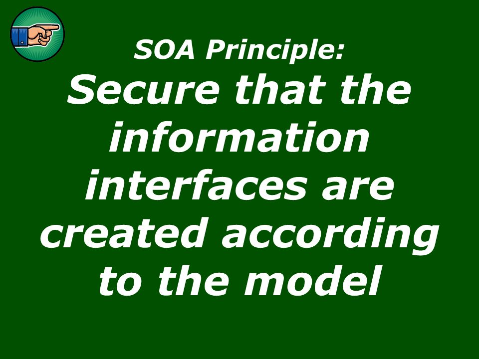 Page 25 IPPTF - SOA for profit in Pulp & Paper2007-10-10 SOA Principle: Secure that the information interfaces are created according to the model