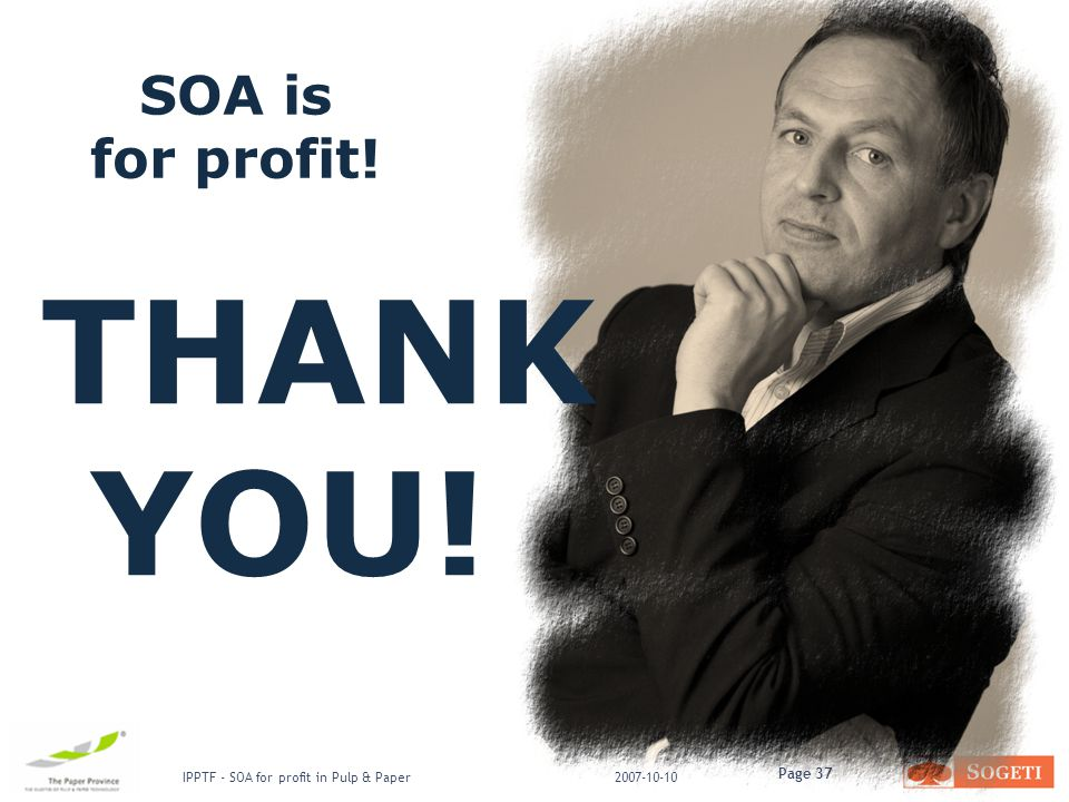 Page 37 IPPTF - SOA for profit in Pulp & Paper2007-10-10 THANK YOU! SOA is for profit!
