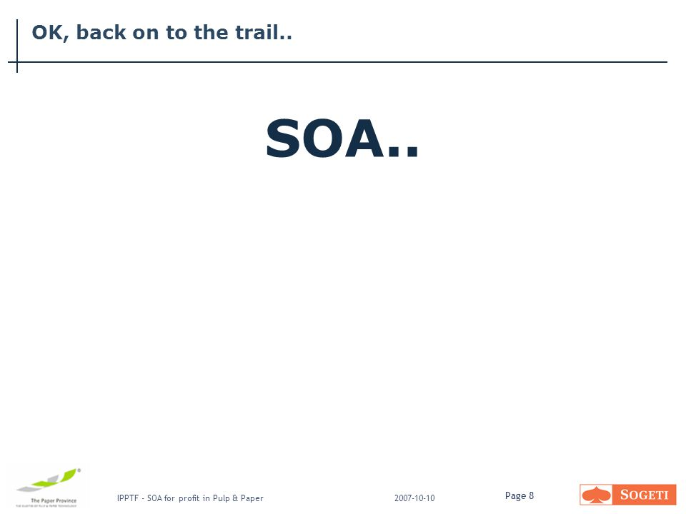 Page 8 IPPTF - SOA for profit in Pulp & Paper2007-10-10 OK, back on to the trail..