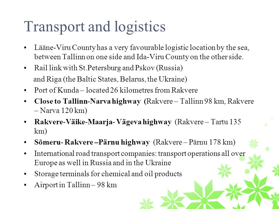 Transport and logistics Lääne-Viru County has a very favourable logistic location by the sea, between Tallinn on one side and Ida-Viru County on the other side.