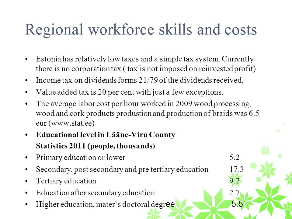 Regional workforce skills and costs Estonia has relatively low taxes and a simple tax system.