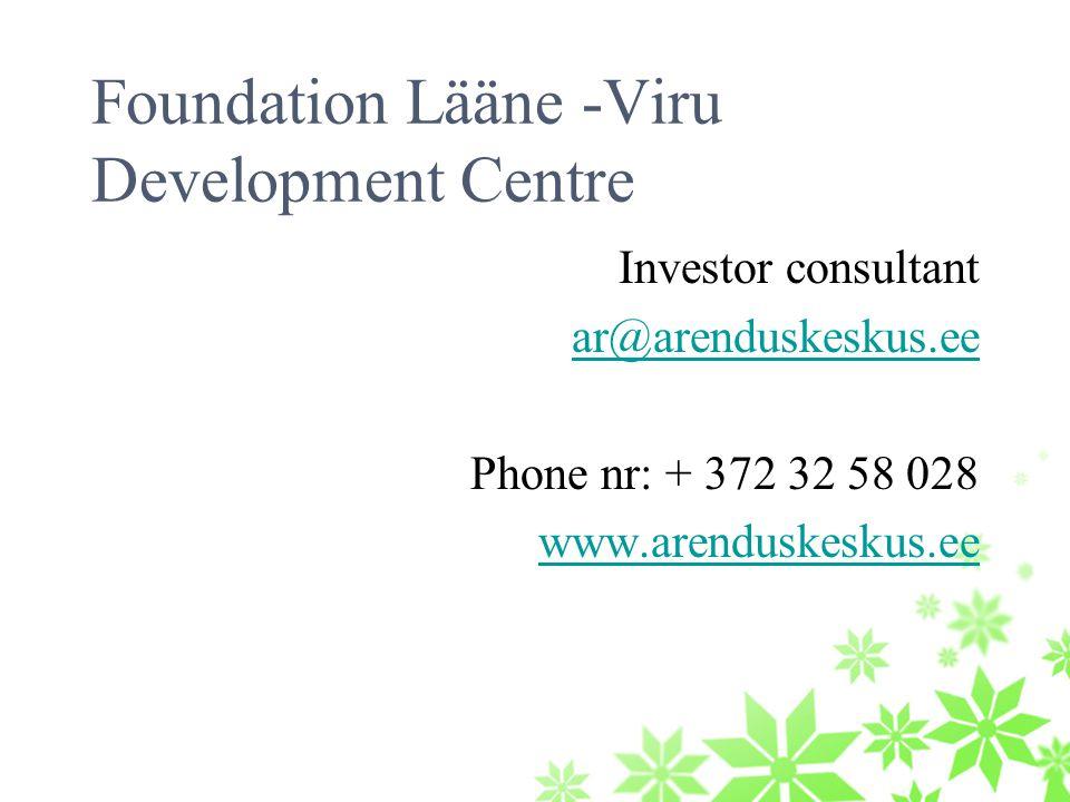 Foundation Lääne -Viru Development Centre Investor consultant ar@arenduskeskus.ee Phone nr: + 372 32 58 028 www.arenduskeskus.ee