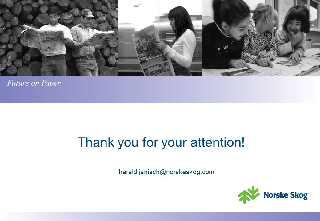 Thank you for your attention! harald.janisch@norskeskog.com