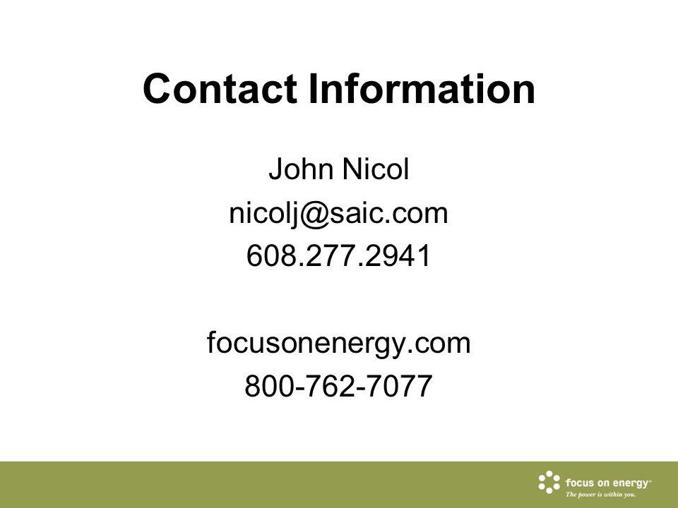 Contact Information John Nicol nicolj@saic.com 608.277.2941 focusonenergy.com 800-762-7077