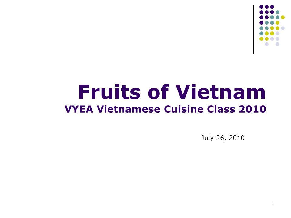 1 Fruits of Vietnam VYEA Vietnamese Cuisine Class 2010 July 26, 2010