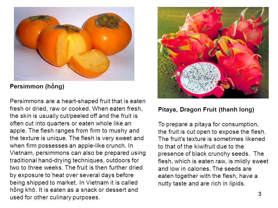 33 Persimmon (hồng) Persimmons are a heart-shaped fruit that is eaten fresh or dried, raw or cooked.