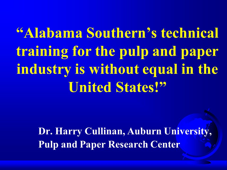 Alabama Southern's technical training for the pulp and paper industry is without equal in the United States! Dr.