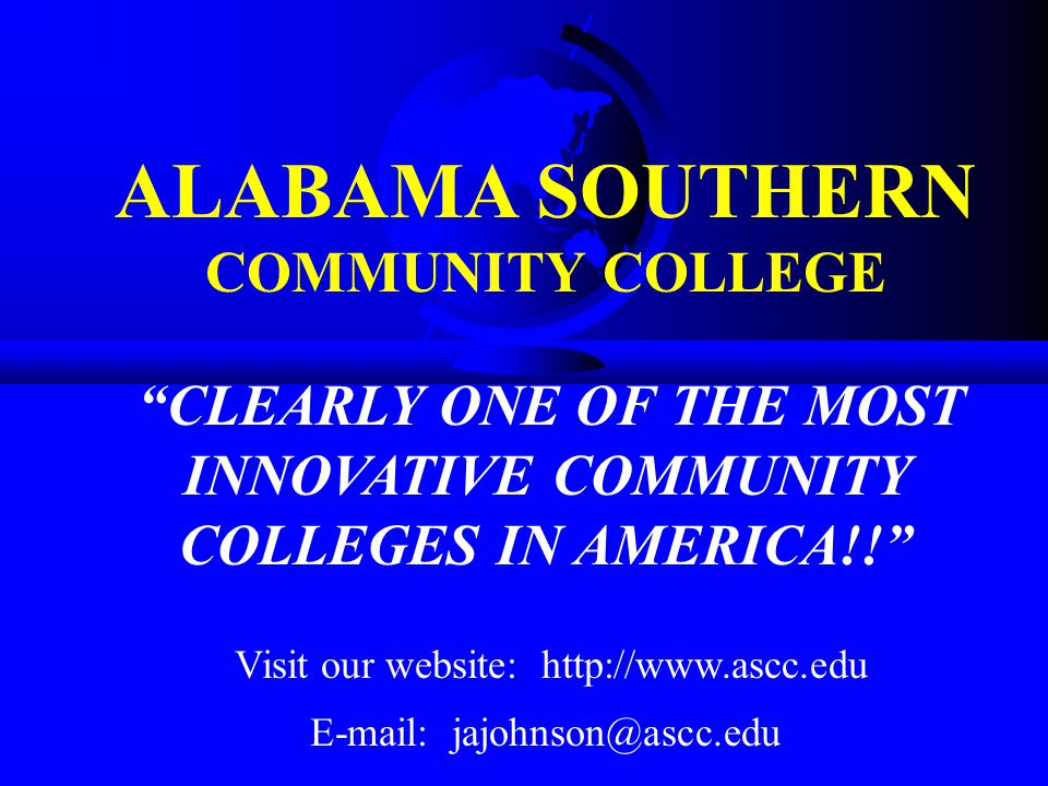 ALABAMA SOUTHERN COMMUNITY COLLEGE CLEARLY ONE OF THE MOST INNOVATIVE COMMUNITY COLLEGES IN AMERICA!! Visit our website: http://www.ascc.edu E-mail: jajohnson@ascc.edu