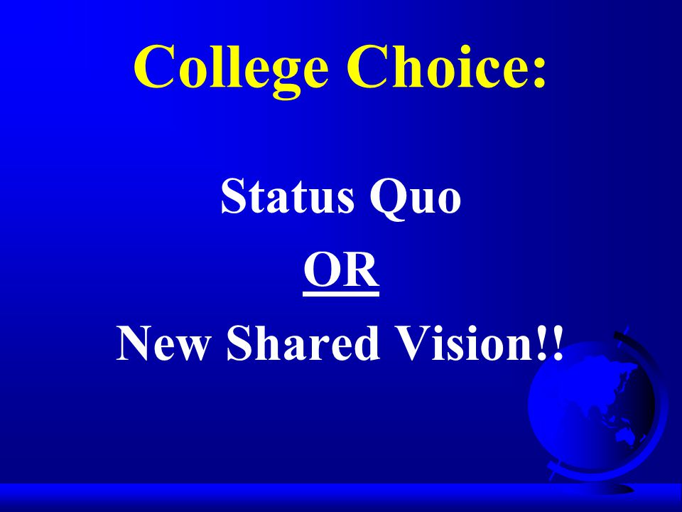 College Choice: Status Quo OR New Shared Vision!!