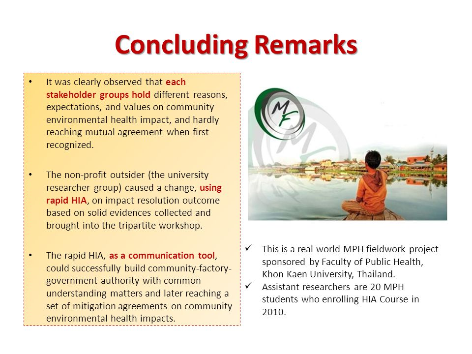 Concluding Remarks It was clearly observed that each stakeholder groups hold different reasons, expectations, and values on community environmental health impact, and hardly reaching mutual agreement when first recognized.