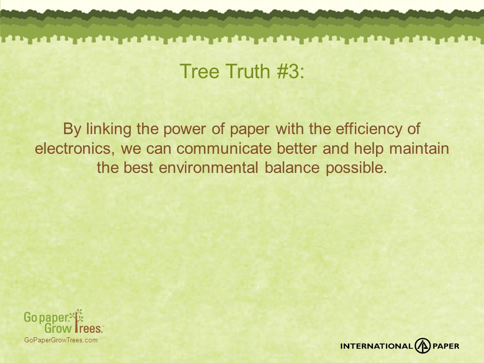 GoPaperGrowTrees.com Tree Truth #3: By linking the power of paper with the efficiency of electronics, we can communicate better and help maintain the