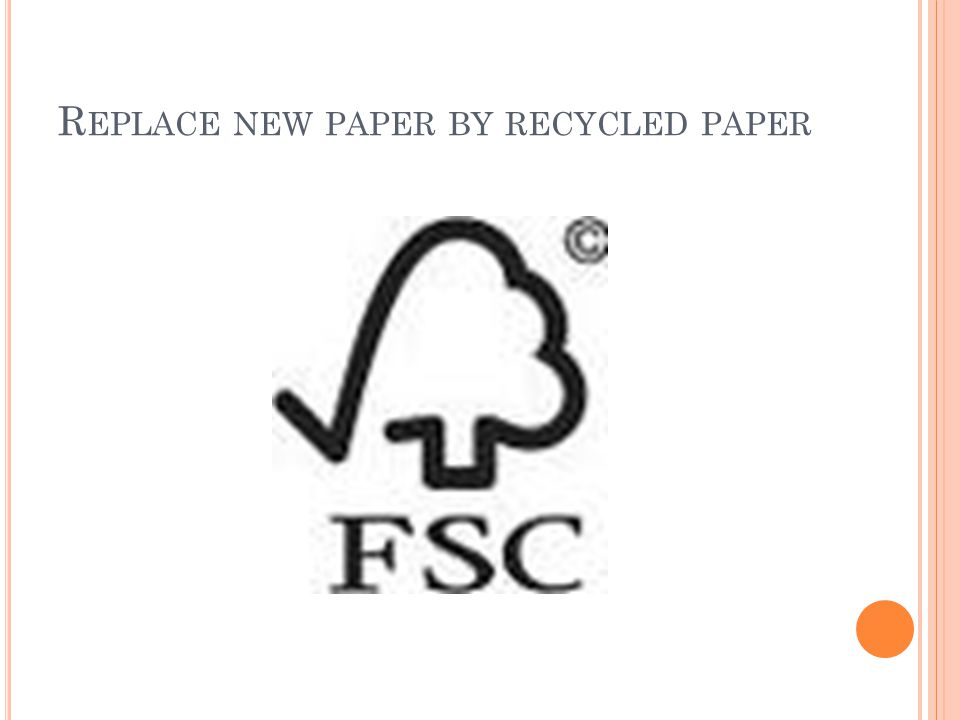 R EPLACE NEW PAPER BY RECYCLED PAPER