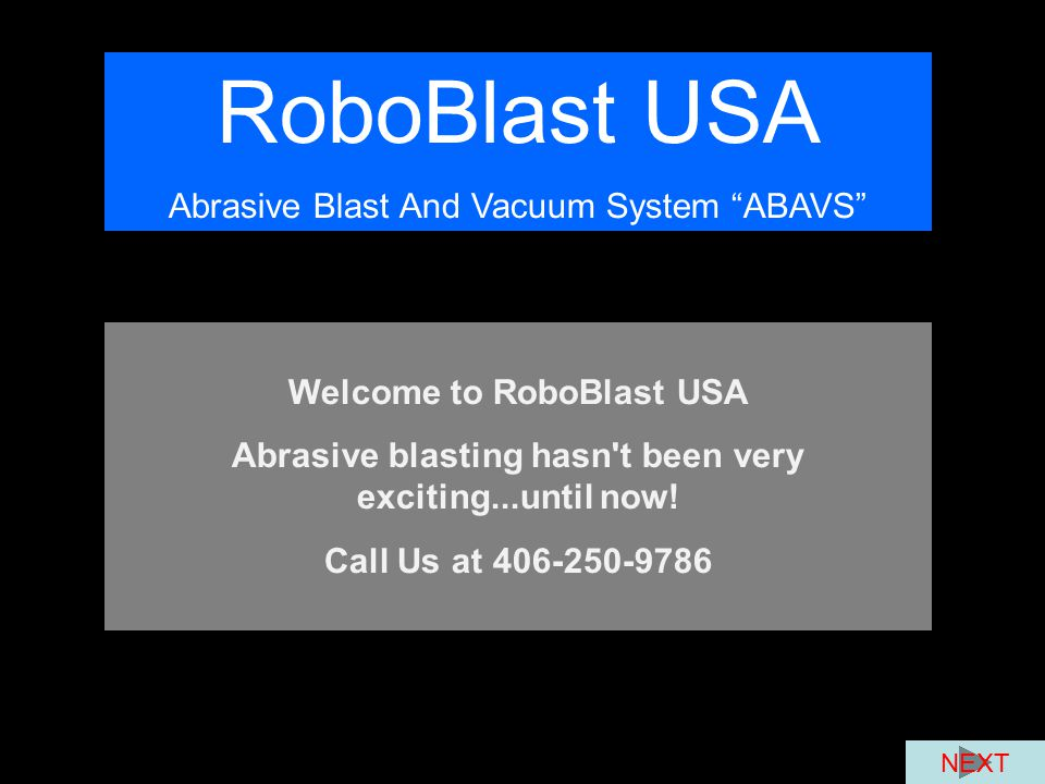 RoboBlast USA Abrasive Blast And Vacuum System ABAVS Welcome to RoboBlast USA Abrasive blasting hasn t been very exciting...until now.