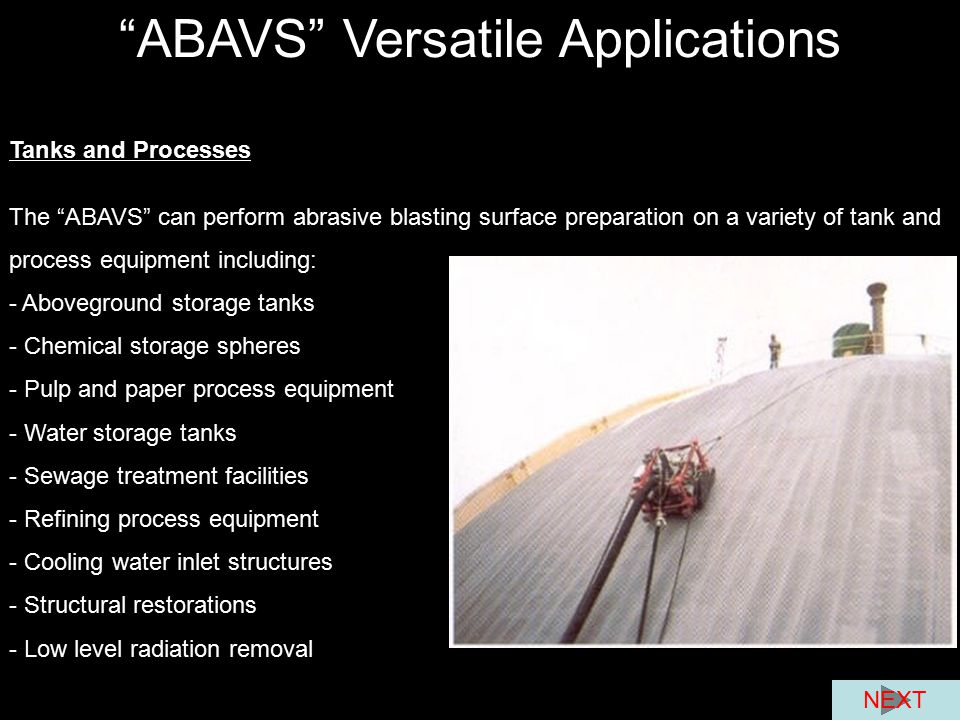 """""""ABAVS"""" Versatile Applications Tanks and Processes The """"ABAVS"""" can perform abrasive blasting surface preparation on a variety of tank and process equi"""