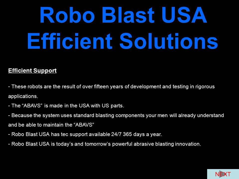Robo Blast USA Efficient Solutions Efficient Support - These robots are the result of over fifteen years of development and testing in rigorous applic