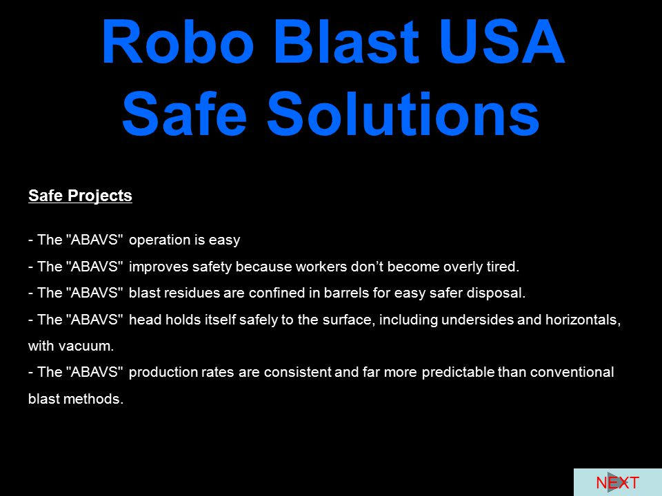 Robo Blast USA Safe Solutions Safe Projects - The ABAVS operation is easy - The ABAVS improves safety because workers don't become overly tired.