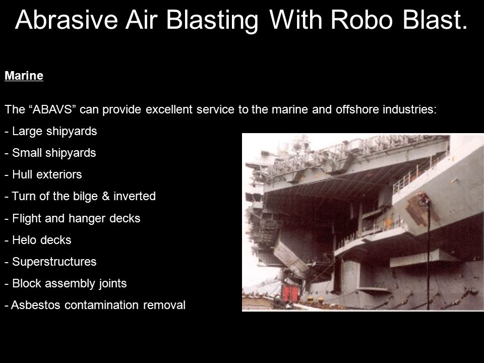 """Abrasive Air Blasting With Robo Blast. Marine The """"ABAVS"""" can provide excellent service to the marine and offshore industries: - Large shipyards - Sma"""