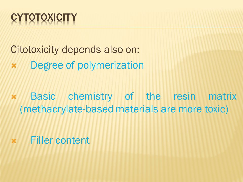 Citotoxicity depends also on:  Degree of polymerization  Basic chemistry of the resin matrix (methacrylate-based materials are more toxic)  Filler content