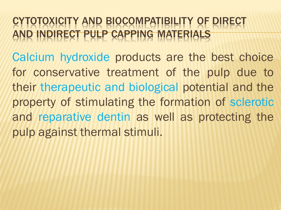 Calcium hydroxide products are the best choice for conservative treatment of the pulp due to their therapeutic and biological potential and the proper