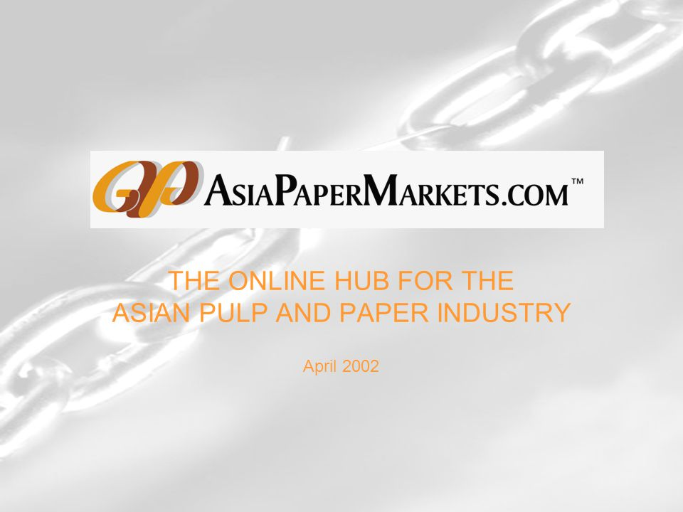 THE ONLINE HUB FOR THE ASIAN PULP AND PAPER INDUSTRY April 2002