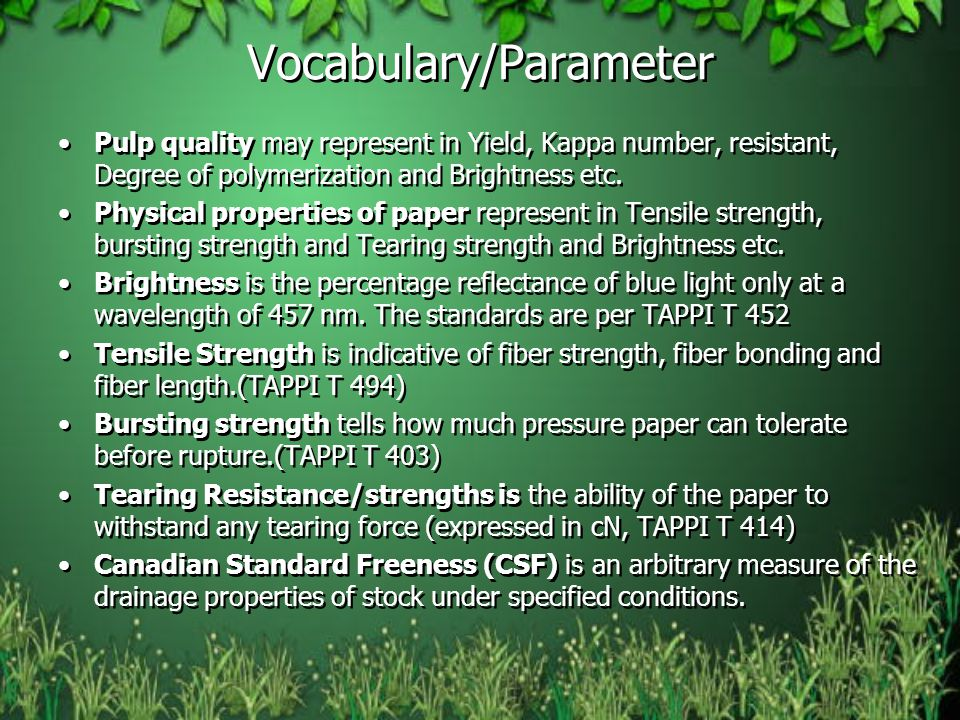 Vocabulary/Parameter Pulp quality may represent in Yield, Kappa number, resistant, Degree of polymerization and Brightness etc.