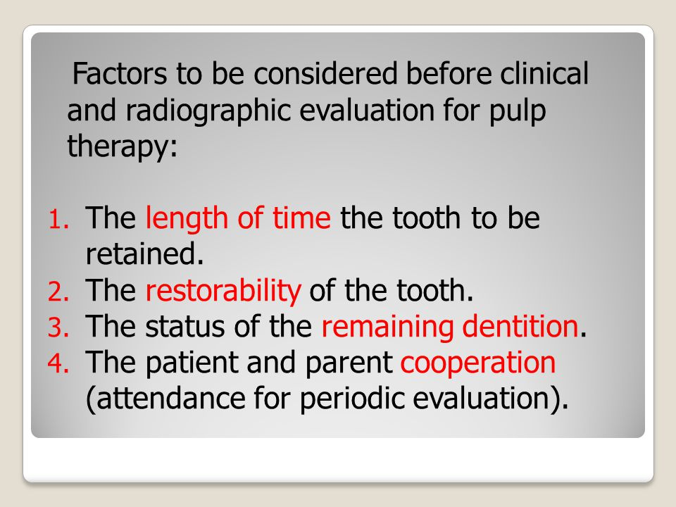 Factors to be considered before clinical and radiographic evaluation for pulp therapy: 1.