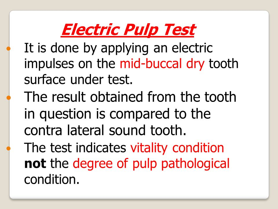 Electric Pulp Test It is done by applying an electric impulses on the mid-buccal dry tooth surface under test.