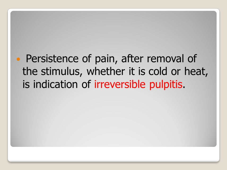 Persistence of pain, after removal of the stimulus, whether it is cold or heat, is indication of irreversible pulpitis.
