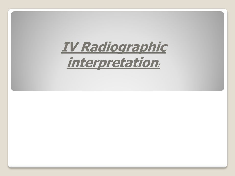 IV Radiographic interpretation :