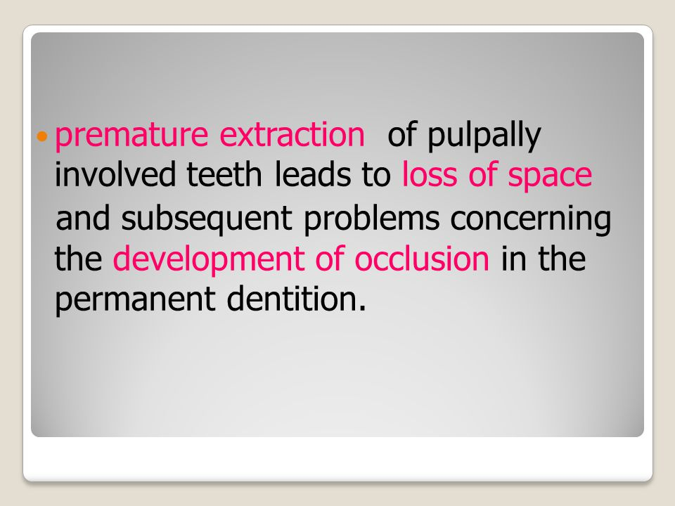 premature extraction of pulpally involved teeth leads to loss of space and subsequent problems concerning the development of occlusion in the permanent dentition.