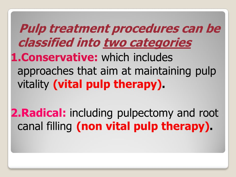Pulp treatment procedures can be classified into two categories 1.Conservative: which includes approaches that aim at maintaining pulp vitality (vital pulp therapy).