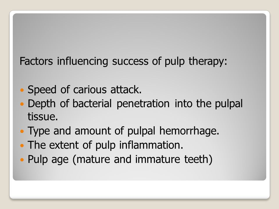 Factors influencing success of pulp therapy: Speed of carious attack.