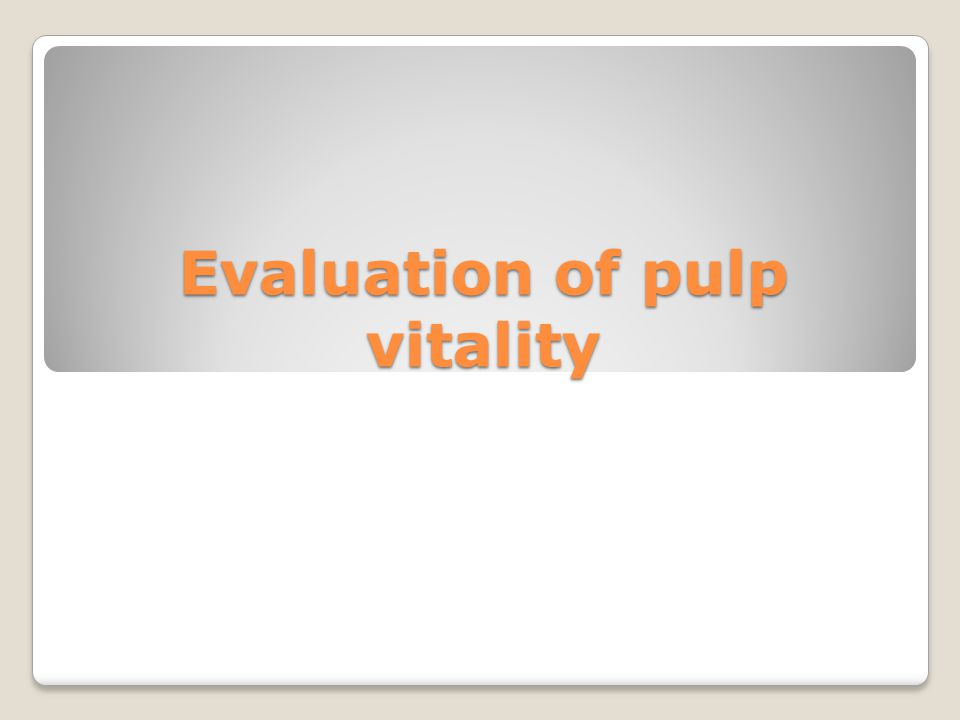 Evaluation of pulp vitality