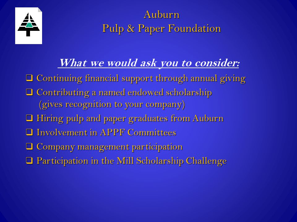 What we would ask you to consider:  Continuing financial support through annual giving  Contributing a named endowed scholarship (gives recognition