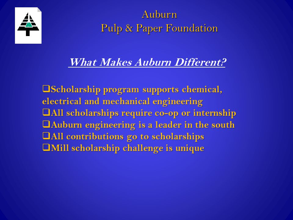 What Makes Auburn Different? Auburn Pulp & Paper Foundation  Scholarship program supports chemical, electrical and mechanical engineering  All schol