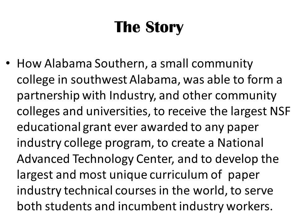 The Story The National Science Foundation described it as a national model for technical training and awarded Alabama Southern a $6.7 million grant as the lead institution in the National Center for Pulp and Paper Technology Training and to promote similar partnerships nationwide.