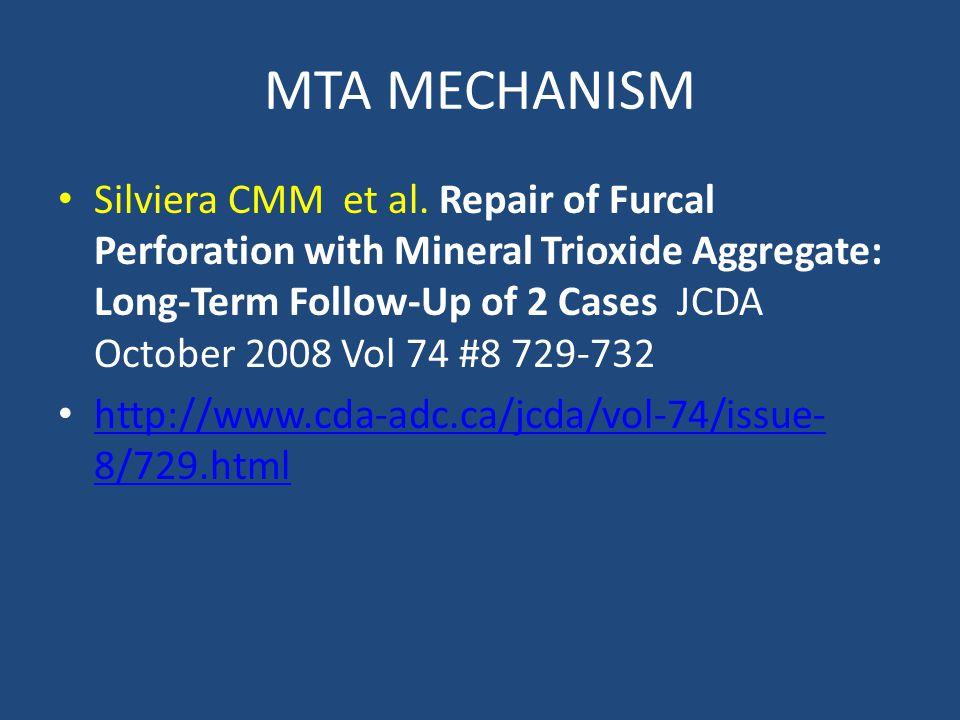 MTA MECHANISM Silviera CMM et al. Repair of Furcal Perforation with Mineral Trioxide Aggregate: Long-Term Follow-Up of 2 Cases JCDA October 2008 Vol 7