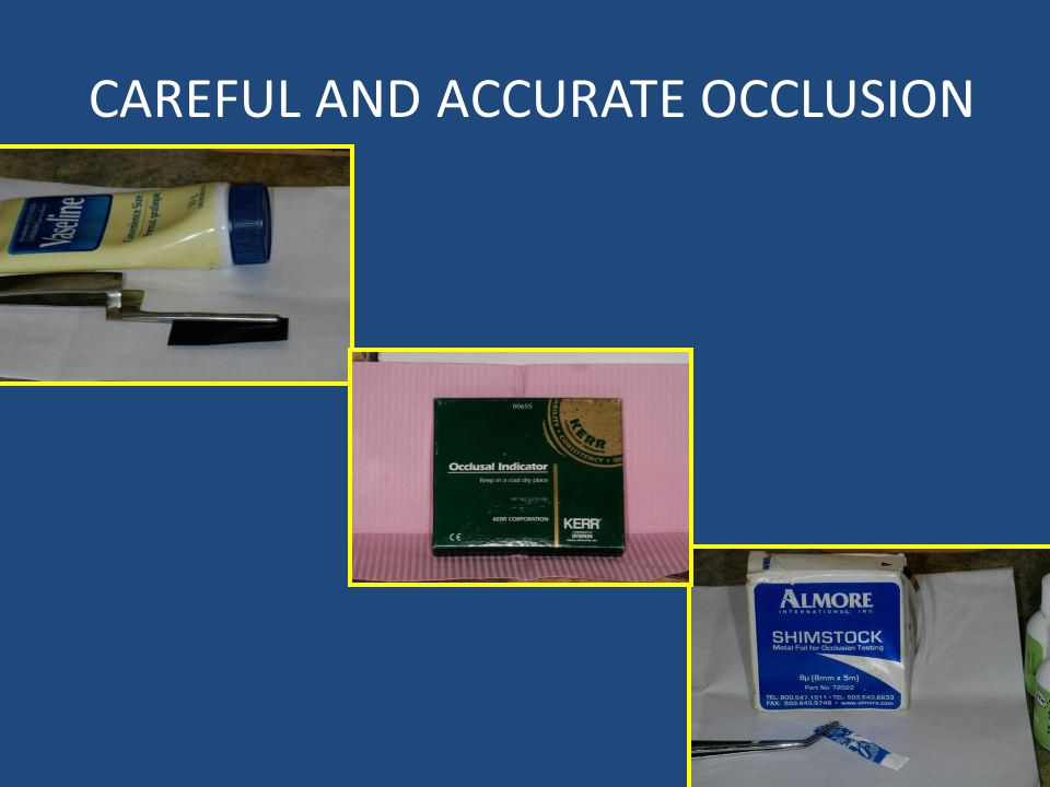 CAREFUL AND ACCURATE OCCLUSION