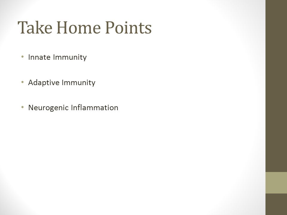 Take Home Points Innate Immunity Adaptive Immunity Neurogenic Inflammation
